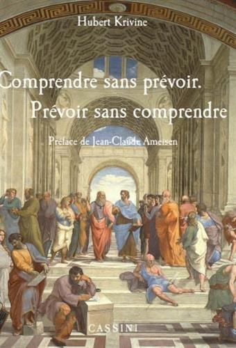 Comprendre sans prévoir, prévoir sans comprendre par Hubert Krivine
