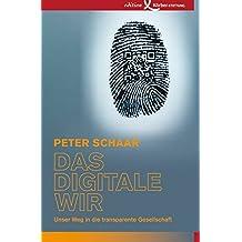 Das digitale Wir: Unser Weg in die transparente Gesellschaft
