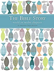 The Bible Story Retold in Twelve Chapters