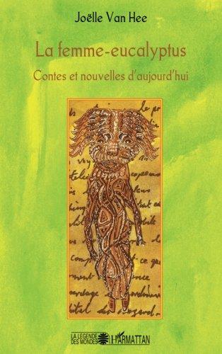 La femme-eucalyptus: Contes et nouvelles d'aujourd'hui par Joëlle Van Hee