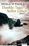 Dunkle Tage, helles Leben: Roman - Nuala O'Faolain