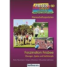 Faszination Frisbee: Übungen, Spiele und Wettkämpfe (Praxisideen - Schriftenreihe für Bewegung, Spiel und Sport)