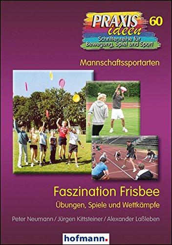 Preisvergleich Produktbild Faszination Frisbee: Übungen, Spiele und Wettkämpfe (Praxisideen - Schriftenreihe für Bewegung, Spiel und Sport)