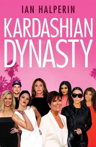 Kardashian Dynasty por Ian Halperin