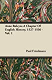 Anne Boleyn; A Chapter of English History, 1527-1536 - Vol. 1