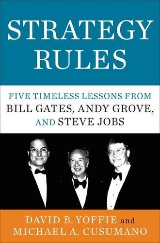 Strategy Rules: Five Timeless Lessons from Bill Gates, Andy Grove, and Steve Jobs by David B. Yoffie (21-May-2015) Hardcover