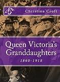 Queen Victoria's Granddaughters 1860-1918