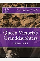 Queen Victoria's Granddaughters 1860-1918 Kindle Edition