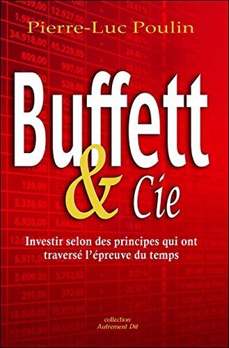 Buffett & cie : Investir selon des principes qui ont traversé l'épreuve du temps par Pierre-Luc Poulin