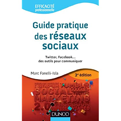 Guide pratique des réseaux sociaux - 2e éd. - Twitter, Facebook...des outils pour communiquer