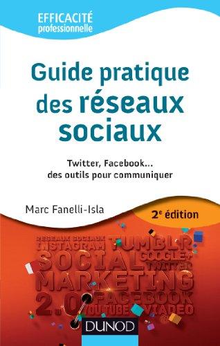 Guide pratique des réseaux sociaux - 2e éd. - Twitter, Facebook.des outils pour communiquer par Marc Fanelli