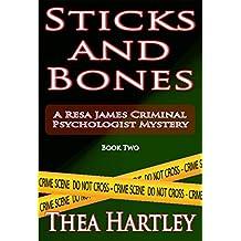 Sticks And Bones (Resa James criminal psychologist mysteries Book 2)