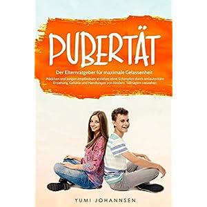 Pubertät: Der Elternratgeber für maximale Gelassenheit - Mädchen und Jungen empfindsam erziehen ohne Schimpfen durch antiautoritäre Erziehung, Gefühle und Handlungen von Kindern, Teenagern verstehen