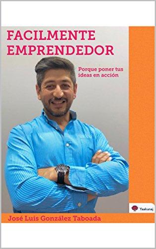 FACILMENTE EMPRENDEDOR: POR QUE PONER TUS IDEAS EN ACCION por JOSE LUIS  GONZALEZ TABOADA
