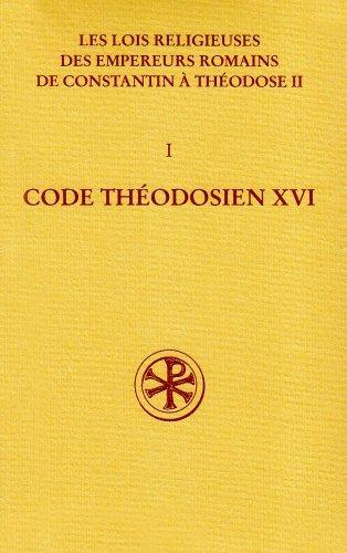 Code Théodosien - Livre XVI. Les lois religieuses des empereurs romains de Constantin à Théodose II (312-438) - Volume I