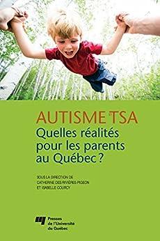 Autisme et TSA: quelles réalités pour les parents au Québec?: Santé et bien-être des parents d'enfant ayant un trouble dans le spectre de l'autisme au Québec par [des Rivières-Pigeon, Catherine, Courcy, Isabelle]