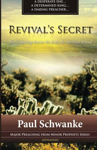 Revival's Secret: The Compelling Reason We Really Do Not Want Revival: Volume 2 (Major Preaching from Minor Prophets Series)