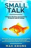 Smalltalk: Mit Small Talk und Kommunikationstraining zwischenmenschliche Beziehungen und Kommunikation lernen und verbessern - Steigern Sie Ihre Ausstrahlung im Beruf und im Alltag