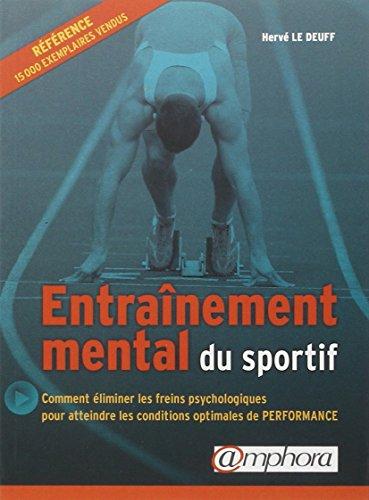 Entrainement Mental Du Sportif Comment Eliminer Les Freins Psychologiques Pour Atteindre Les Conditions Optimales De Performance