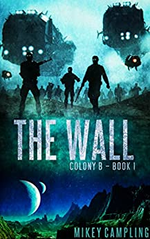 The Wall (Colony B Book 1) by [Campling, Mikey]
