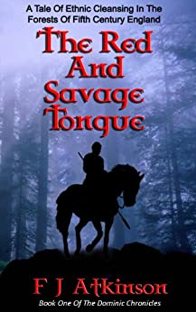 The Red And Savage Tongue (Historical Fiction Action Adventure, set in Dark Age post Roman Britain) (The Dominic Chronicles Book 1) (English Edition) par [Atkinson, F J]
