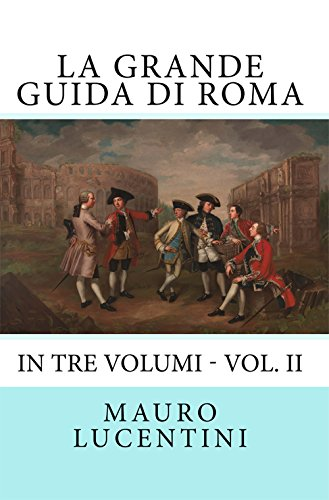La Grande Guida di Roma: In tre volumi - Vol. II