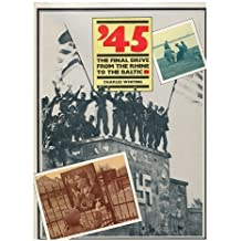 '45: Final Drive from the Rhine to the Baltic by Charles Whiting (1985-03-06)
