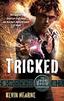 Tricked: The Iron Druid Chronicles by [Hearne, Kevin]