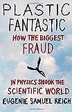 Plastic Fantastic: How the Biggest Fraud in Physics Shook the Scientific World (Macmi...