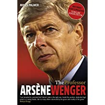 The Professor: Arsène Wenger: Arsene Wenger