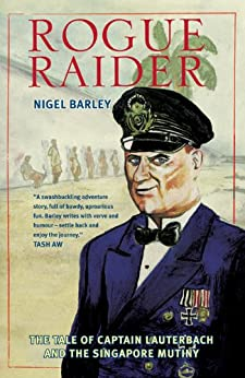 Rogue Raider: The Tale of Captain Lauterbach and the Singapore Mutiny by [Barley, Nigel]