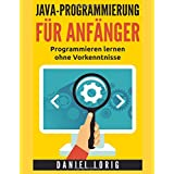 Java-Programmierung für Anfänger: Programmieren lernen ohne Vorkenntnisse