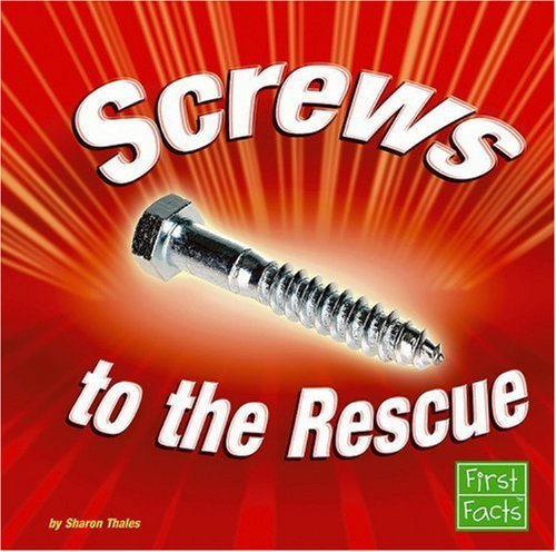 screws-to-the-rescue-simple-machines-to-the-rescue-by-sharon-thales-2007-01-01