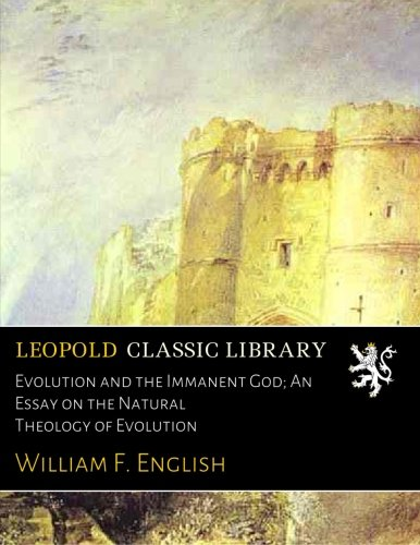 Evolution and the Immanent God; An Essay on the Natural Theology of Evolution por William F. English