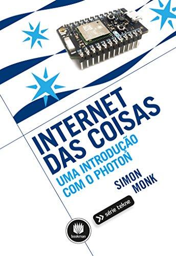 Internet das Coisas: Uma Introdução com o Photon (Série Tekne) (Portuguese Edition) por Simon Monk
