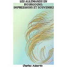 Les Allemands en Bourgogne, Impressions et Souvenirs (French Edition)