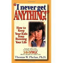 I Never Get Anything: How to Keep Your Kids from Running Your Life by Thomas Phelan (2001-11-01)