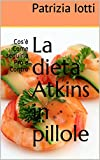 La dieta Atkins in pillole: Cos'è Come seguirla Pro e Contro
