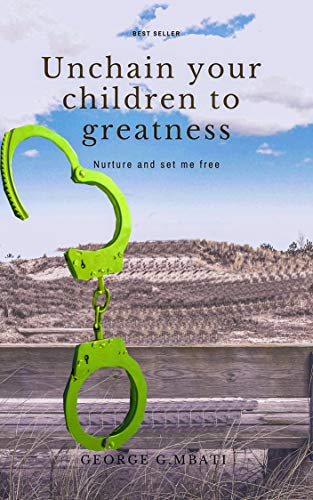 Unchain Your Children to Greatness: Nurture and set me free ...