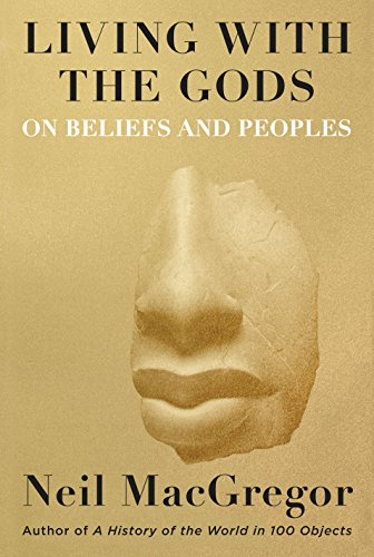 Living with the Gods: On Beliefs and Peoples por Neil Macgregor