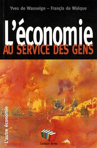 L'économie au service des gens par Yves De Wasseige, Françis De Walque