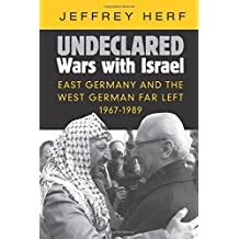 Undeclared Wars with Israel: East Germany and the West German Far Left, 1967-1989 by Jeffrey Herf (2016-05-03)