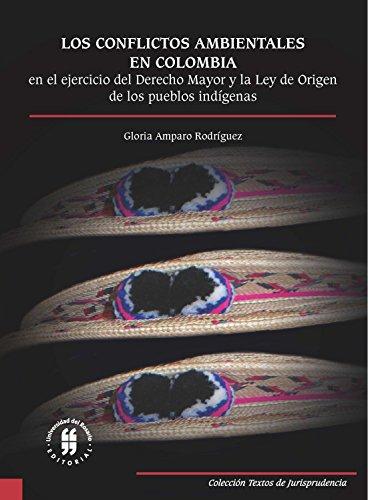 Los conflictos ambientales en Colombia: En el ejercicio del Derecho Mayor y la Ley de Origen de los pueblos indígenas (Textos de Jurisprudencia nº 3)