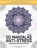 Mandalas Anti-stress (Volume 1) Livre de Coloriage pour Adultes: 50 Magnifiques Mandalas à Colorier...