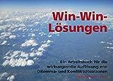 Win-Win-Lösungen: Ein Arbeitsbuch für die wirkungsvolle Auflösung von Dilemma- und Konfliktsituationen