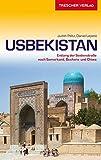 Reiseführer Usbekistan: Entlang der Seidenstraße nach Taschkent, Samarkand, Buchara und Chiwa (Trescher-Reihe Reisen) -