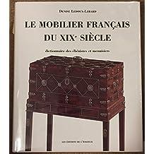Furniture Le Mobilier Francais Du Xixe Siecle: Dictionnaire DES Ebenistes Et DES Menuisiers (Parution Sept.1999)