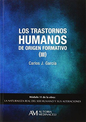 La naturaleza real del ser humano y sus alteraciones: Trastornos humanos de orígen formativo (III),Los: 11 por Carlos J. García