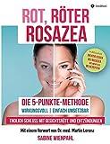 """ROT RÖTER ROSAZEA: Die """"5-Punkte-Methode"""" - Endlich Schluss mit Gesichtsröte und Entzündungen - Sabine Wienpahl"""