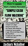 How To Quickly Start a Seldom Revealed Cash Flow Machine: Zero Investment - No risk.  No Need to Worry About Money Again.  Make Money Anytime You Want. THIS IS A REAL HONEST MONEY MAKING CONCEPT.